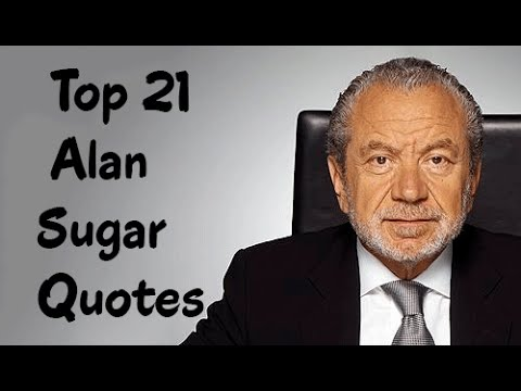 top 21 alan sugar quotes the english business magnate