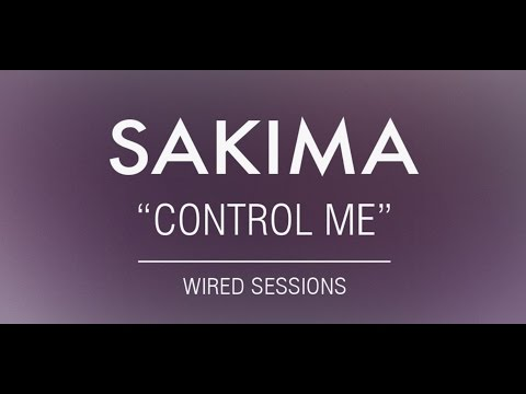 The Wired Sessions: Sakima - 'Control Me' (Produced by OBESØN)