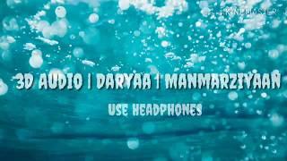 Daryaa | Manmarziyaan | 3D Audio use Headphones | sung by Ammy Virk and Shahid Mallya