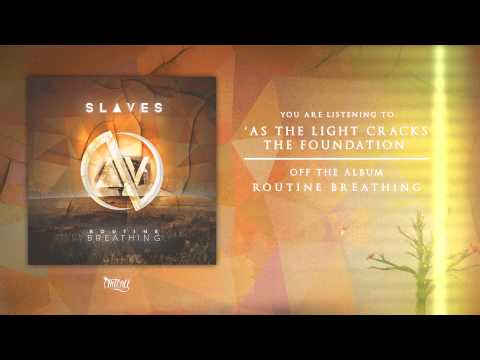 Slaves - As The Light Cracks The Foundation