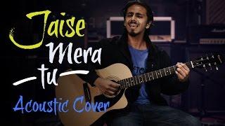 Jaise Mera Tu - Cover Song | Acoustic version