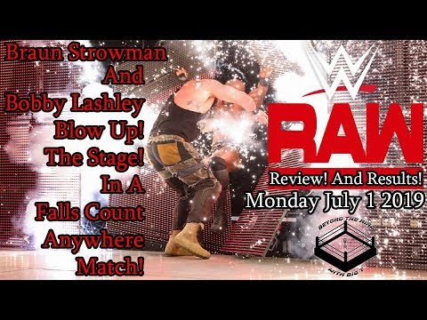 WWE Monday Night Raw Review! And Results! 7/1/2019 Braun Strowman & Bobby Lashley Blow Up The Stage!