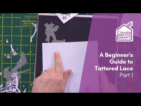 How to with Tattered Lace - Part 1 | Craft Academy