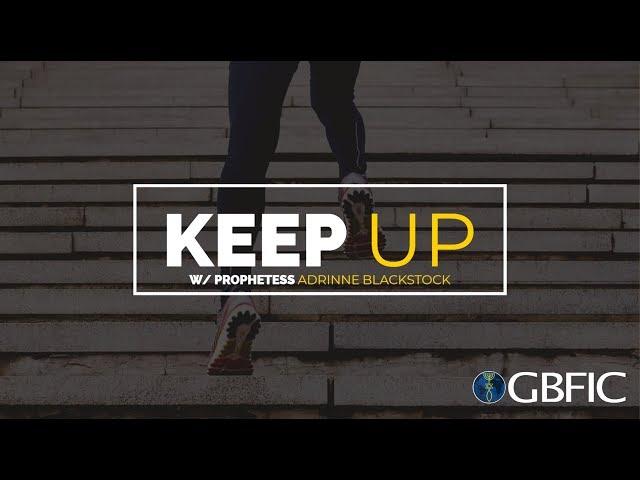 Keep up | Prophetess Adrinne Blackstock