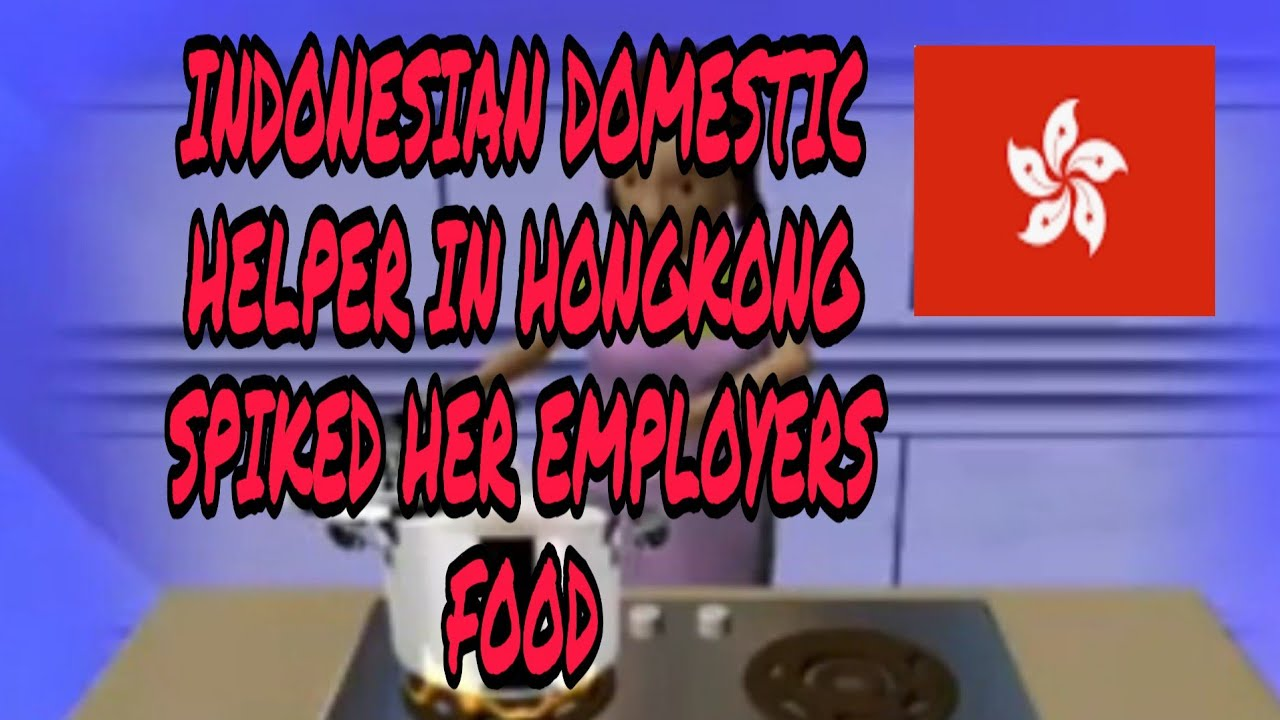 Download INDONESIAN DOMESTIC HELPER WHO SPIKED EMPLOYER'S  FOOD GO TO JAIL