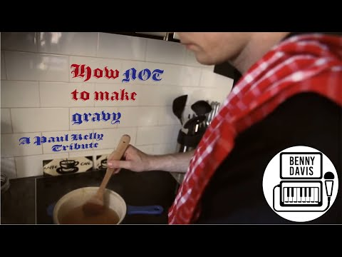 How Not To Make Gravy - Paul Kelly Tribute