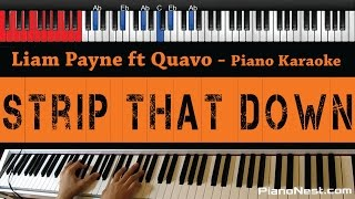 Liam Payne - Strip That Down ft Quavo - HIGHER Key (Piano Karaoke / Sing Along)