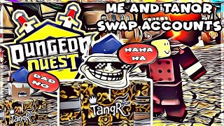 ME AND TANQR SWAP ACCOUNTS - DUNGEON QUEST (ROBLOX)