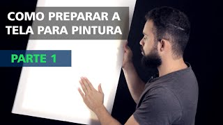 Como preparar a tela para pintura a óleo - Parte 1 | Amauri Jr Artes