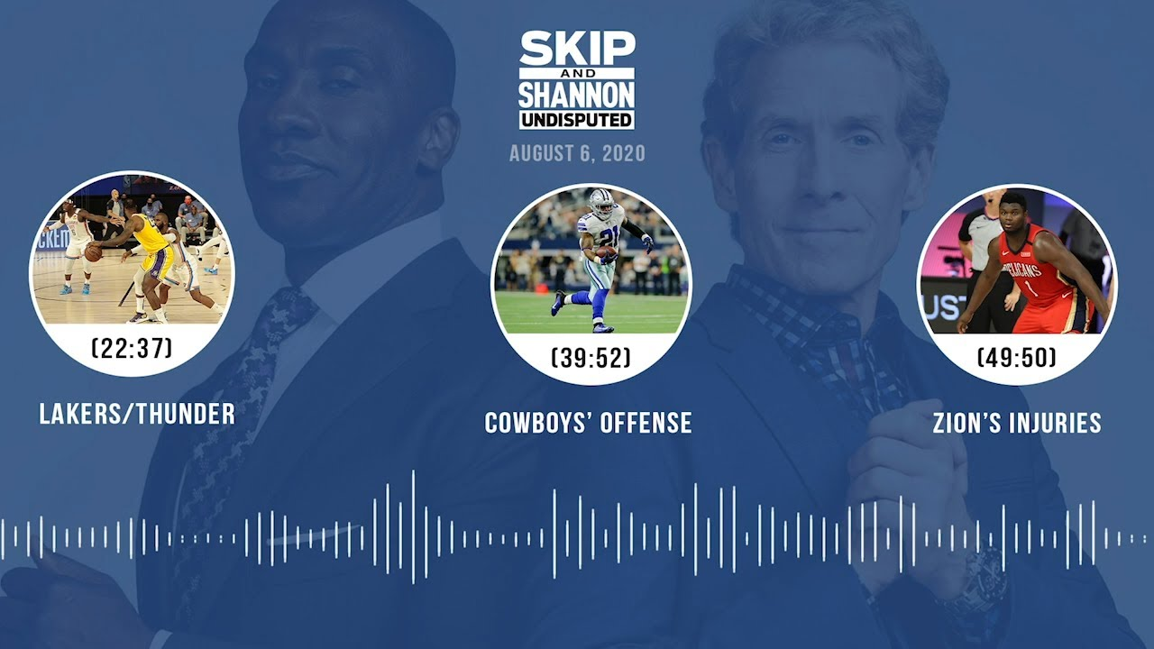 Lakers/Thunder, Cowboys' offense, Zion's injuries (8.6.20)   UNDISPUTED Audio Podcast