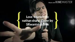LOVE YOURSELF(BY NATHAN SHARP)COVER BY SRWANTSTOBATTLE