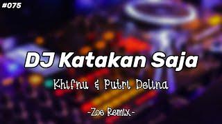 DJ Katakan Saja Terbaru [Putri Delina ft. Khifnu] - Bang Zoe RMX