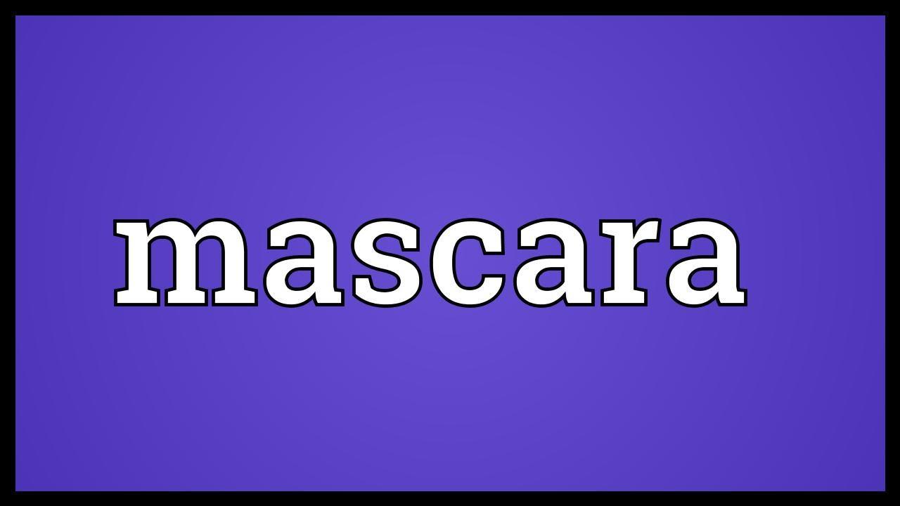 Mascara Youtube Meaning Mascara Meaning Meaning Youtube Mascara shrQdBotCx