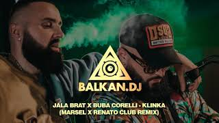 Jala Brat x Buba Corelli - Klinka (Marsel x Renato Club Remix)