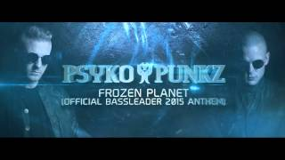 Psyko Punkz - Frozen Planet (Official Bassleader 2015 Anthem)