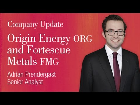 Origin Energy (ASX:ORG) and Fortescue Metals Group (FMG): Adrian Prendergast, Senior Analyst