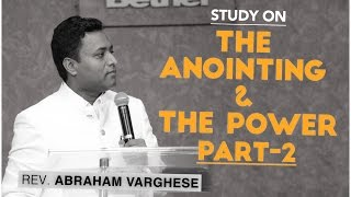 The Anointing & The Power - Part 2 - Rev. Abraham Varghese