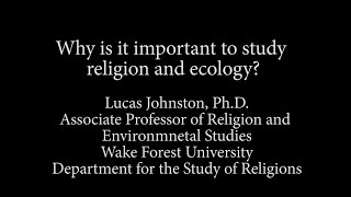 Why is it important to study religion and ecology?