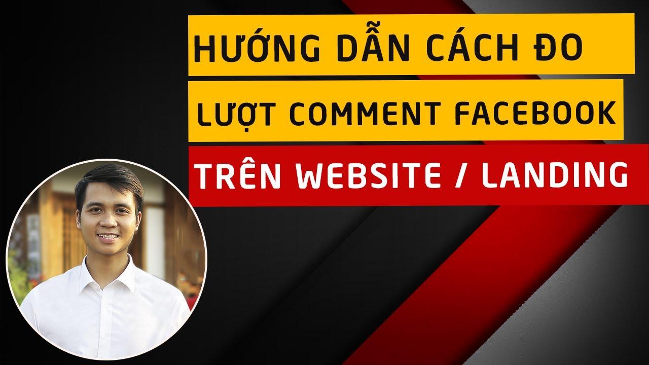 Hướng dẫn đo lường số lượng Comment Facebook trên Website & Landing page