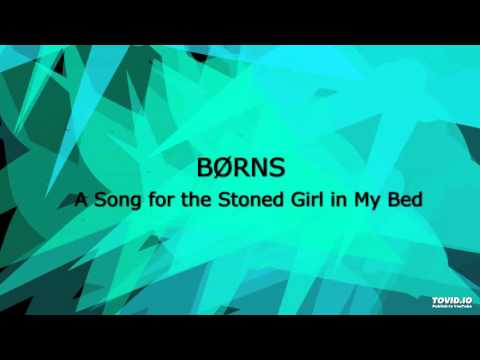 BØRNS (BORNS) - A Song for the Stoned Girl in My Bed