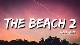 Wolf Alice  - The Beach 2 (Lyrics)