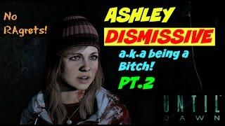 Ashley Dismissive a.k.a. Being a Bitch Part 2 | Until Dawn