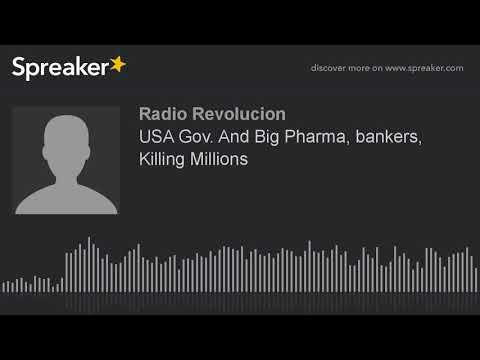 USA Gov. And Big Pharma, bankers, Killing Millions