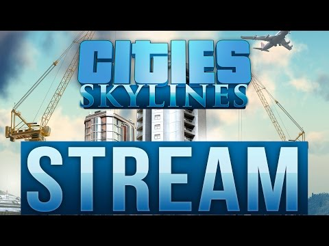 CITIES: SKYLINES - Stream Special 1 ★ Let's Play Cities: Skylines