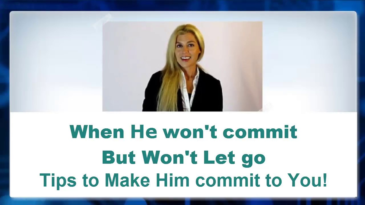 when a guy won t commit