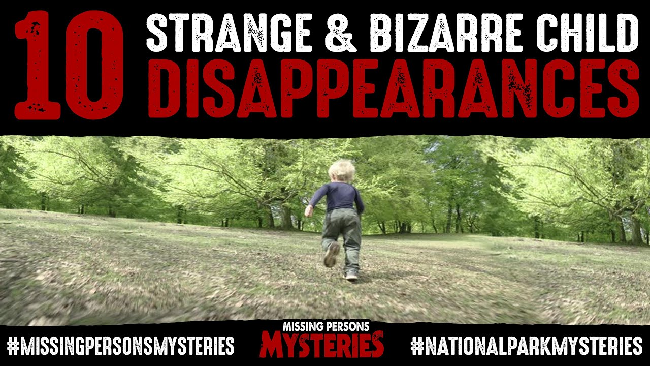 STRANGE & BIZARRE CHILD DISAPPEARANCES | National Park Mysteries