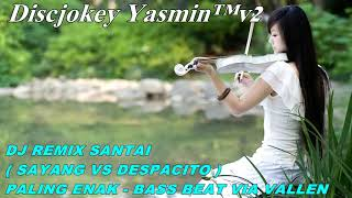DJ SANTAI SUPER BASS SAYANG VS DESPACITO PALING ENAK BASS BEAT VIA VALLEN
