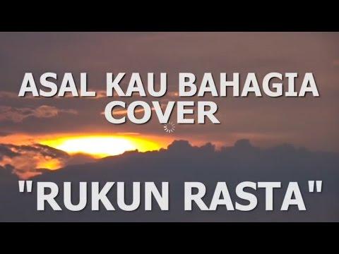 Asal Kau Bahagia - Reggae Cover RUKUN RASTA (ARMADA)