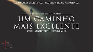 Expondo as Escrituras | Rev. Augustus Nicodemus | 1 Co 13: 1-13 | Os Dons e o Fruto do Espírito