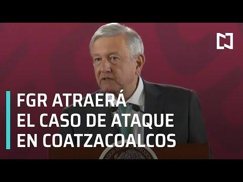 AMLO pedirá que FGR atraiga el caso de ataque en Coatzacoalcos - Despierta