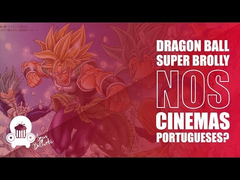 Será que o filme irá estrear em Portugal? (Dragon Ball Super: Broly)