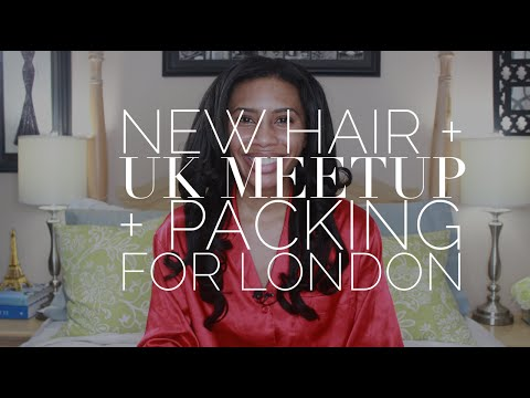 New Hair + UK Meetup + Packing for London
