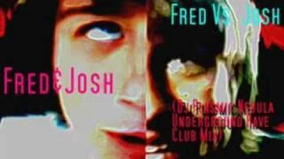 Fred Vs. Josh (Dj Plasmic Nebula Underground Rave Remix)