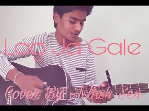 Lag Jaa Gale - Acoustic Cover By Ashish Sen