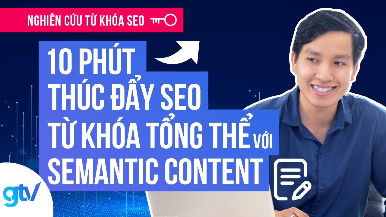 Hướng dẫn Thúc đẩy SEO Từ Khóa Tổng thể trong 10 phút với Semantic Content