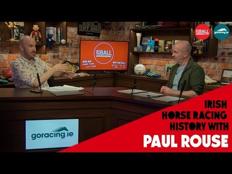 The History Of Irish Horse Racing With Paul Rouse | Off The Ball