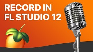 How To Record Audio in FL Studio