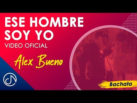 Ese Hombre Soy Yo - Alex Bueno / Official Video