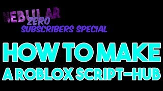 ✅NebularZero 500 subscribers special: how to make a Roblox script-hub! | NebularZero Tutorial✅