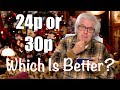 24p or 30p Which Is Better? Peter Gregg