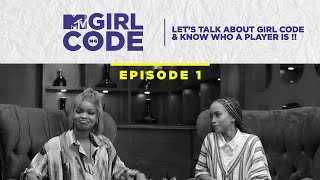 Let's Talk About Girl Code & Know Who A Player Is !! Girl Code EP1