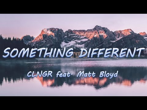 Download Something Different - CLNGR feat. Matt Bloyd | Lyrics / Lyric Video