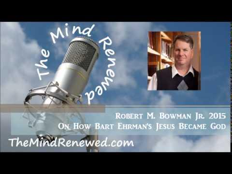 Robert M. Bowman Jr. : On How Bart Ehrman's Jesus Became God