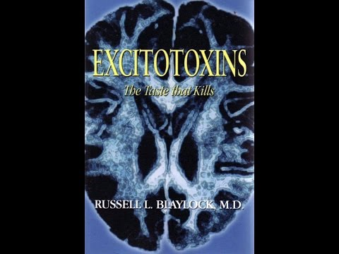 MSG & Excitotoxins: The Silent Killers - Dr. Russell Blaylock