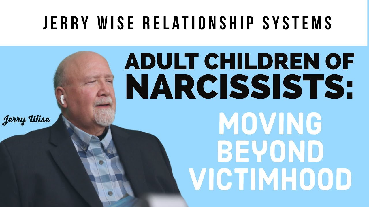 Adult Children of Narcissists:  Moving Beyond Victimhood