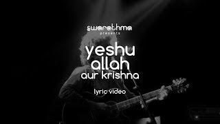 Swarathma - Yeshu Allah Aur Krishna Lyric Video